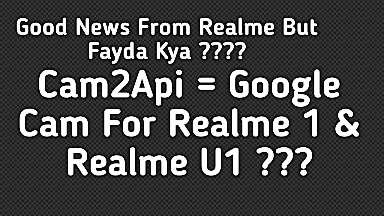 Google Camera For Realme 1 & Realme U1 ??? Camera 2 Api For Realme 1 &  Realme U1