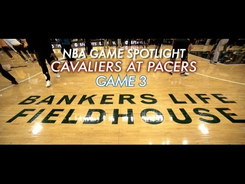 NBA Game Spotlight: Cavaliers at Pacers Game 3