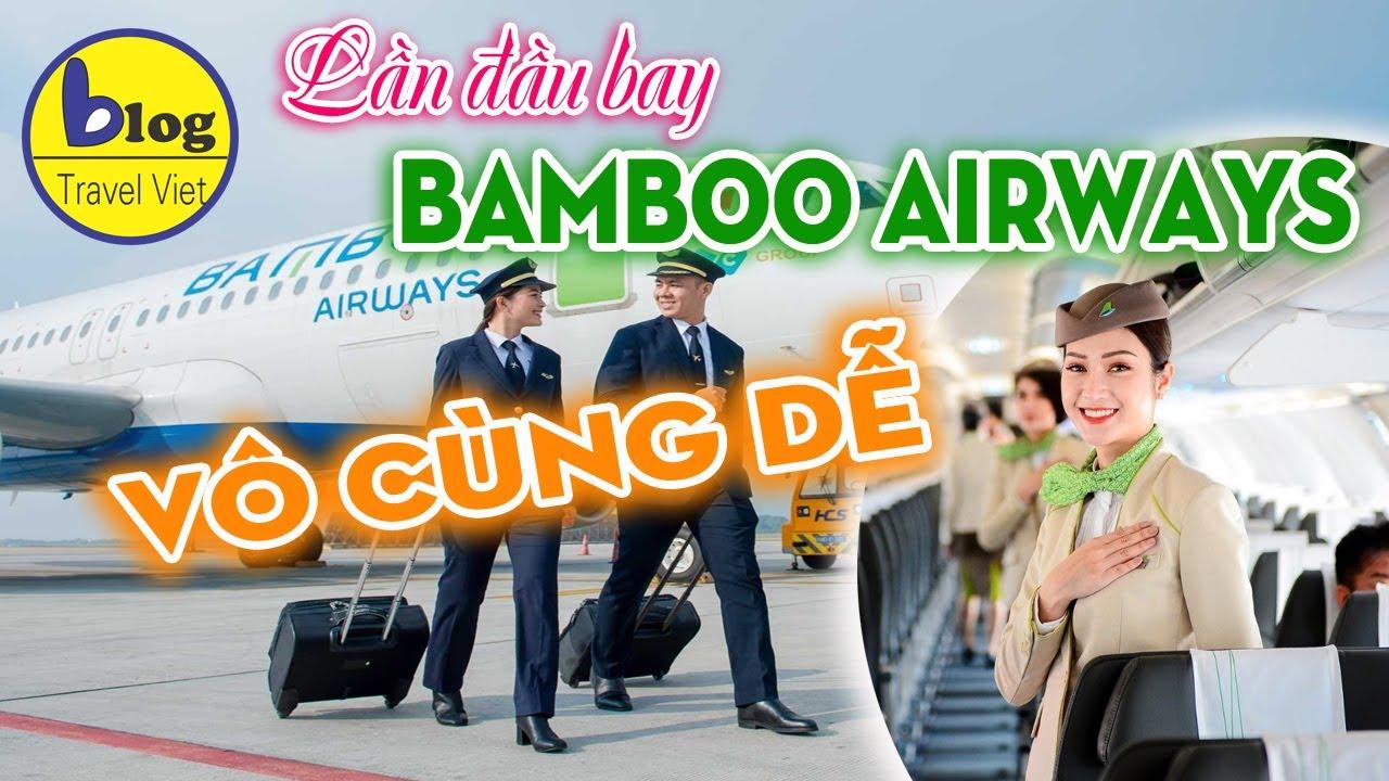 Hướng dẫn lần đầu tiên đi máy bay hãng Bamboo Airways đầy đủ và chi tiết