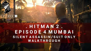 HITMAN 2 | Mumbai | Silent Assassin/Suit Only | Walkthrough