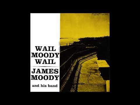James Moody  - Wail, Moody, Wail ( Full Album )