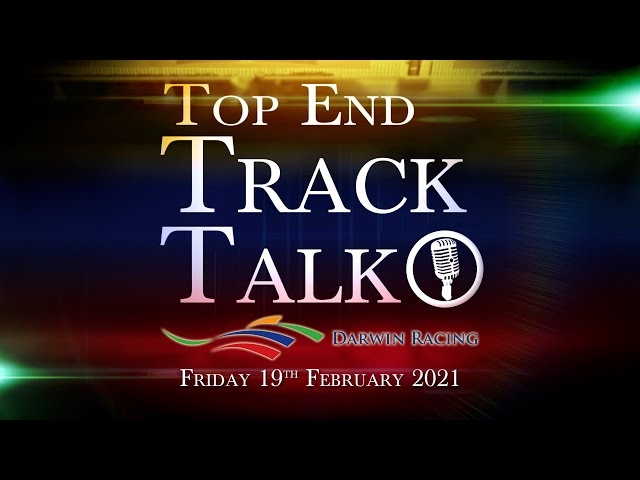 Top End Track Talk EP96 19 02 21