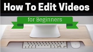 How to Edit Videos for YouTube: Beginners Guide