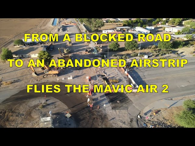 FROM A BLOCKED ROAD TO AN ABANDONED AIRSTRIP FLIES THE MAVIC AIR 2