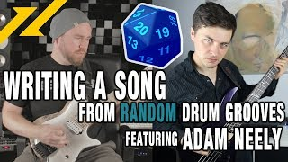 Writing A Song From RANDOM Drum Grooves 2 - Feat. ADAM NEELY!