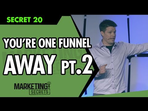 Secret #20: You're One Funnel Away - Part 2