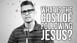 562. What Is The Cost Of Following Jesus?