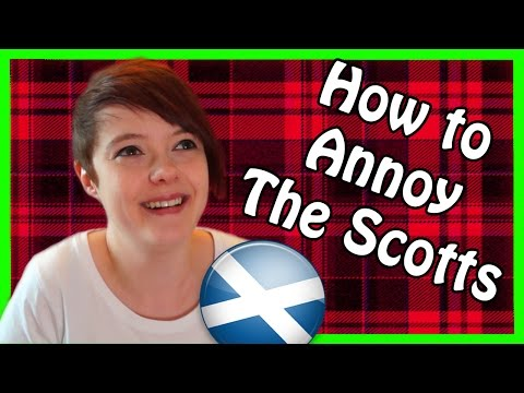 How to Annoy Scottish People