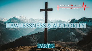 Effective Life Church - Lawlessness & Authority (Part 3) - Pastor Matthew Guest