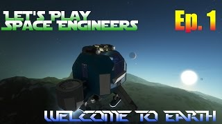 Let's Play Space Engineers Ep. 1 - Welcome To Earth