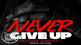 Young Garvey - Never Give Up - February 2017