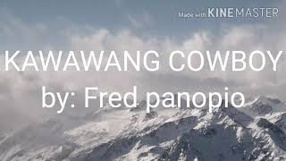 Fred panopio - kawawang cowboy (lyrics)