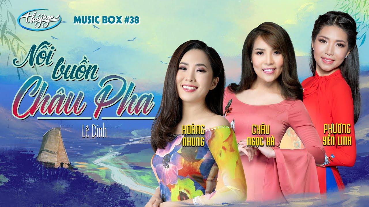 Hoàng Nhung, Châu Ngọc Hà, Phương Yến Linh - Nỗi Buồn Châu Pha   Music Box #38