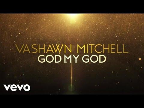 VaShawn Mitchell - God My God (Live/Lyric Video)
