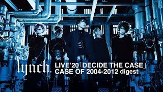 LIVE'20 「DECIDE THE CASE」CASE OF 2004 - 2012 digest / lynch.