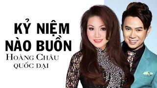 KỶ NIỆM NÀO BUỒN (#KNNB) - HOÀNG CHÂU ft QUỐC ĐẠI