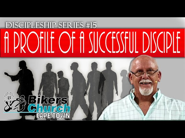 Discipleship Series #15 - A Profile of a successful disciple - By Pastor George Lehman