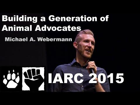 Michael A. Webermann - Building a Generation of Animal Advocates (IARC 2015)
