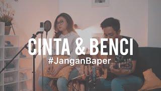 #JanganBaper Geisha - Cinta Dan Benci (Cover) feat. Indah Anastasya