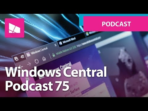 Windows Central Podcast 75: Tabbed Shell is official!