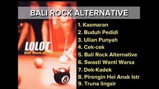 LOLOT FULL ALBUM BALI ROCK ALTERNATIVE