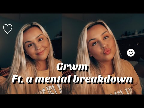 GRWM while I have a mental breakdown