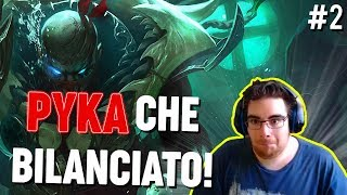 PYKA CHE BILANCIATO!!! - Weekly Highlights [#2] - League Of Legends