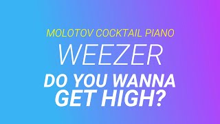 Do You Wanna Get High? ⬥ Weezer 🎹 cover by Molotov Cocktail Piano