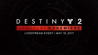 DESTINY 2 GAMEPLAY PREMIERE LIVE EVENT  (BUNGIE OFFICIAL LIVESTREAM)