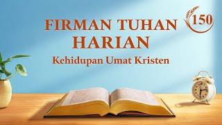 """Firman Tuhan Harian - """"Engkau Seharusnya Tahu Bagaimana Seluruh Umat Manusia Telah Berkembang Hingga Hari Ini"""" - Kutipan 150"""