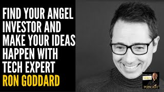 Find Your Angel Investor and Make Your Ideas Happen with Tech Expert Ron Goddard
