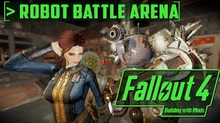 Robot Battle Arena - Building with Mods - Fallout 4 - SPOILER FREE