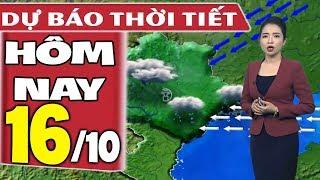 Dự báo thời tiết hôm nay mới nhất ngày 16/10 | Dự báo thời tiết 3 ngày tới