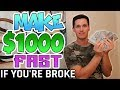 How To Make $1000 FAST! [If You're Dead BROKE]