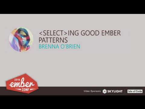 EmberConf 2016:  -select-ing Good Ember Patterns by Brenna O'Brien