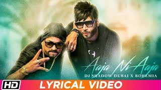 Aaja Ni Aaja Lyrical BOHEMIA DJ Shadow Dubai Latest Punjabi Song 2019