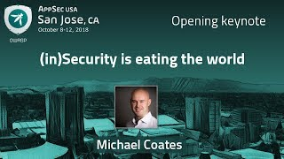 (in)security Is Eating The World   Michael Coates   Appsecusa 2018