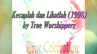 Kecaplah dan Lihatlah (1998) - True Worshippers