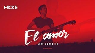 Micke - El Amor Acoustic Session