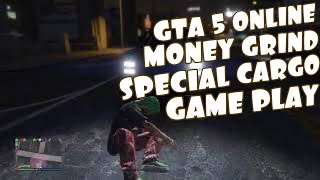 GTA 5 ONLINE -LIVE MONEY GRIND SPECIAL CARGO GAME PLAY