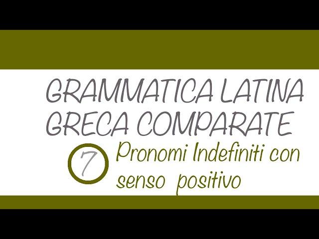 Pronomi indefiniti con senso positivo in latino e greco