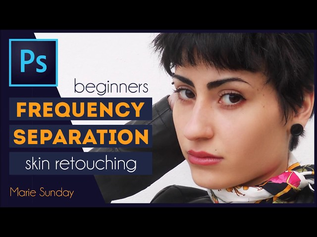 Photoshop CC Frequency Separation Retouching 2018
