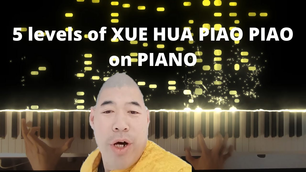 Xue Hua Piao Piao in 5 Levels of Difficulty on the Piano