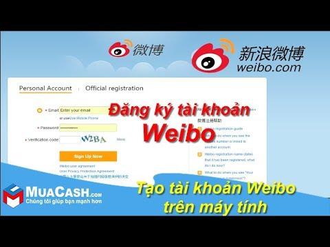 [Hướng dẫn] -Tạo tài khoản Weibo trên máy tính | MuaCash