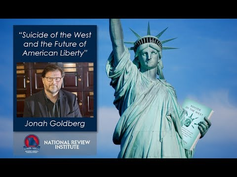 Jonah Goldberg: Suicide of the West and the Future of American Liberty