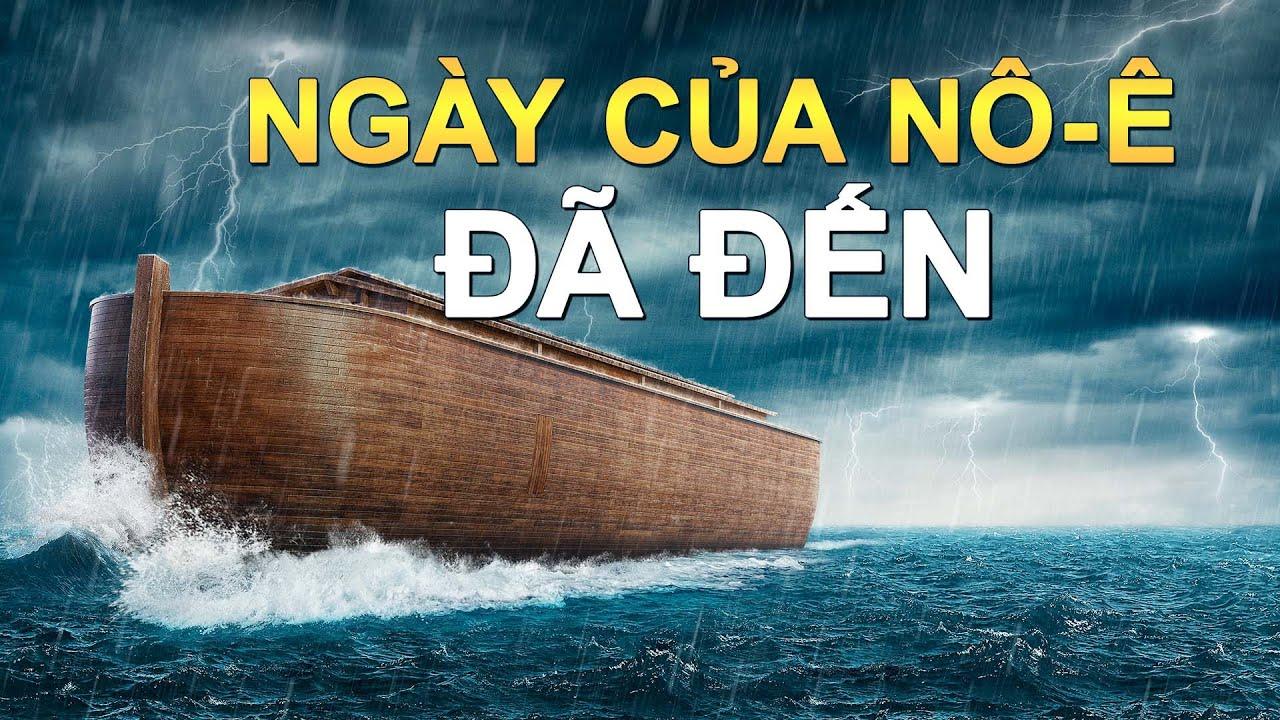 Những lời tiên tri trong Kinh Thánh về các thảm họa tận thế đã thành sự thật | Ngày của Nô-ê đã đến