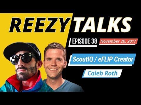 ScoutIQ & eFLIP Creator   Caleb Roth - REEZY TALKS LIVE #038