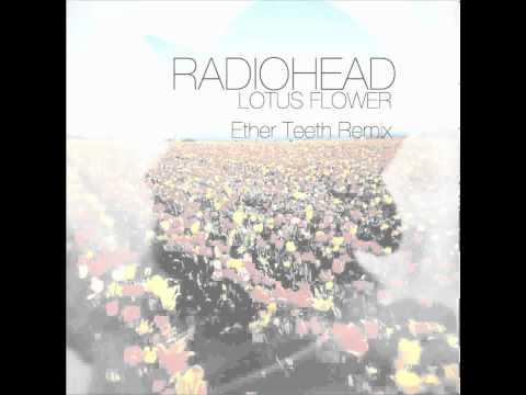 Radiohead  Lotus Flower (Ether Teeth remix)