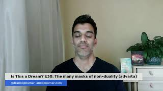 Is This a Dream? E30: the many masks of non-duality (advaita)