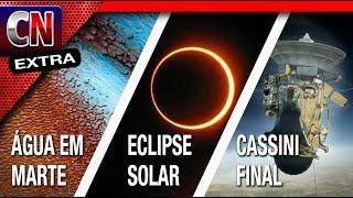 Existe mais + em Marte! | NASA se prepara p/ eclipse | Cassini está na última missão | Ed.Extra 028